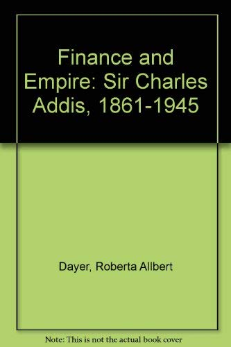 9780312011987: Finance and Empire: Sir Charles Addis, 1861-1945