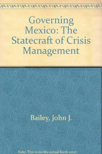 9780312012090: Governing Mexico: The Statecraft of Crisis Management