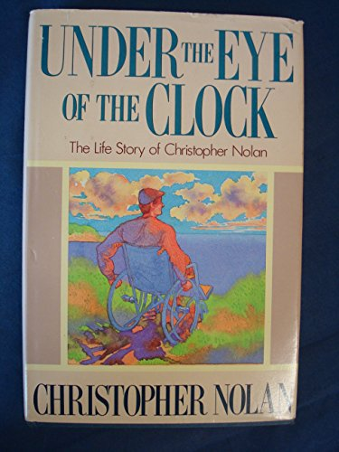 9780312012663: Under the Eye of the Clock: The Life Story of Christopher Nolan