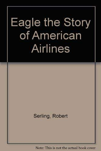 Eagle the Story of American Airlines: Serling, Robert