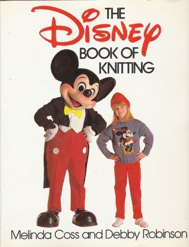 The Disney Book of Knitting: Coss, Melinda; Robinson, Debby