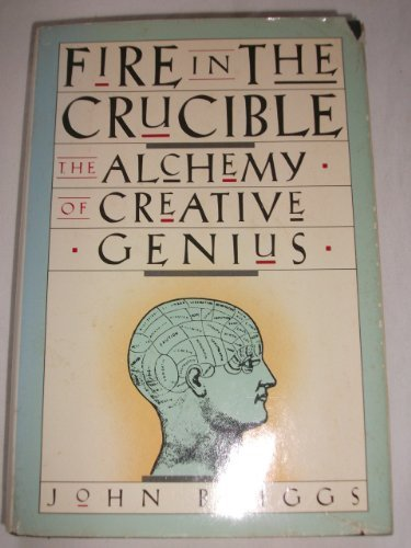 9780312013837: Fire in the Crucible: The Alchemy of Creative Genius