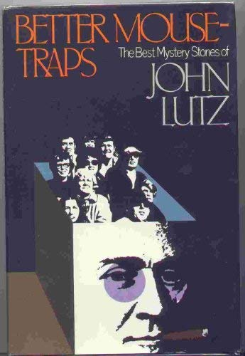 Better Mousetraps: The Best Mystery Stories of John Lutz: Lutz, John