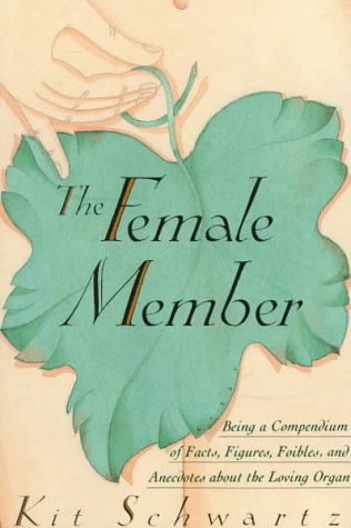The Female Member: Being a Compendium of: Schwartz, Kit