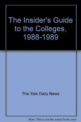 The Insider's Guide to the Colleges, 1988-1989: The Yale Daily News