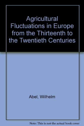 Agricultural Fluctuations in Europe from the Thirteenth to the Twentieth Centuries