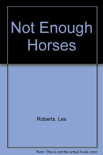 Not Enough Horses: Roberts, Les