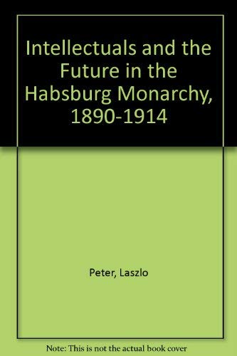 9780312015473: Intellectuals and the Future in the Habsburg Monarchy, 1890-1914