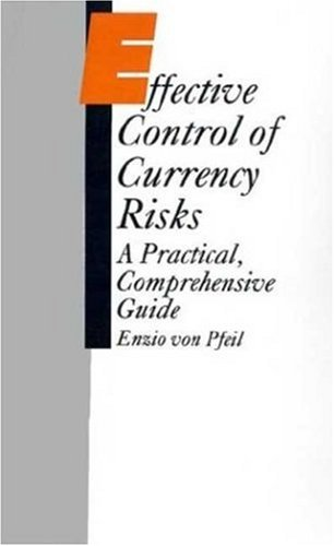 9780312015749: Effective Control of Currency Risks: A Practical, Comprehensive Guide