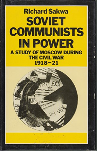 9780312015824: Soviet Communists in Power: A Study of Moscow During the Civil War, 1918-21