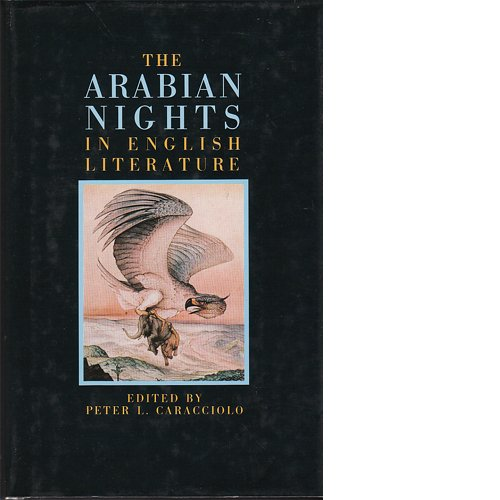 The Arabian Nights in English Literature: Studies in the Reception of the The Thousand and One Ni...