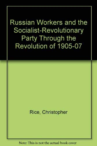9780312016746: Russian Workers and the Socialist-Revolutionary Party Through the Revolution of 1905-07