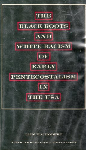 9780312016906: The Black Roots and White Racism of Early Pentecostalism in the USA
