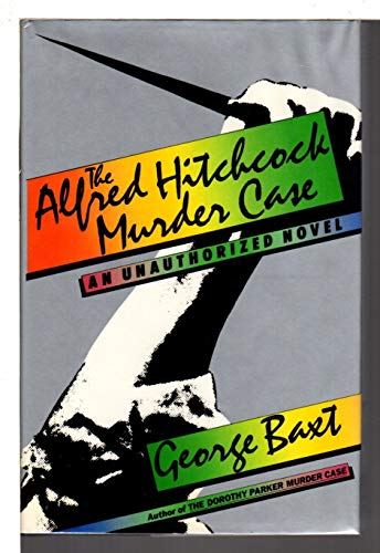 The Alfred Hitchcock Murder Case/an Unauthorized Novel: Baxt, George