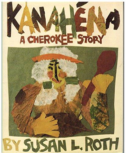 Kanahena: A Cherokee Story: Roth, Susan L.