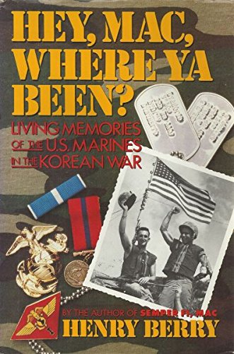 Hey, Mac, Where Ya Been?: Living Memories of the U. S. Marines in the Korean War