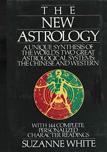 9780312017972: The New Astrology: A Unique Synthesis of the World's Two Great Astrological Systems: The Chinese and Western