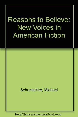 Reasons to Believe: New Voices in American Fiction: Schumacher, Michael