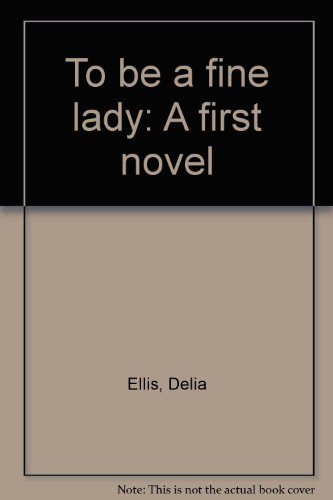 9780312018375: To be a fine lady: A first novel