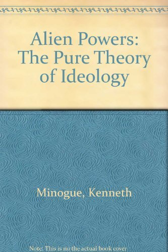 9780312018603: Alien Powers: The Pure Theory of Ideology