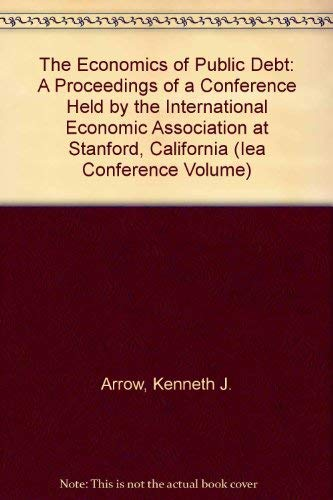 9780312018719: The Economics of Public Debt: A Proceedings of a Conference Held by the International Economic Association at Stanford, California (IEA CONFERENCE VOLUME)