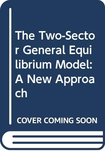 9780312018771: The Two-Sector General Equilibrium Model: A New Approach