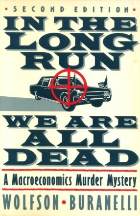 9780312018818: In the Long Run We Are All Dead: A Macroeconomics Murder Mystery