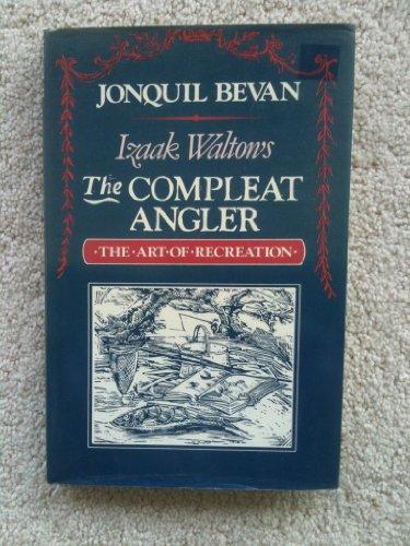 Izaak Walton's the Compleat Angler: The Art of Recreation: Walton, Izaak, Bevan, Jonquil