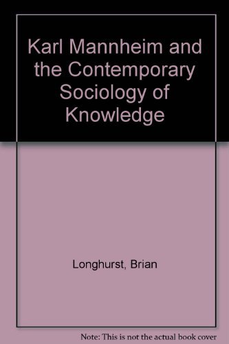 Karl Mannheim and the Contemporary Sociology of Knowledge: Longhurst, Brian