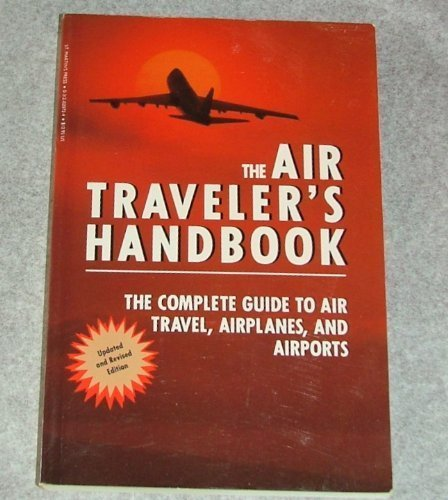 9780312020729: The Air Traveler's Handbook: The Complete Guide to Air Travel, Airplanes, and Airports