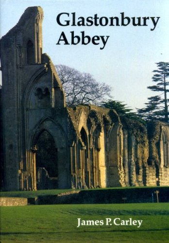 Glastonbury Abbey: The holy house at the: Carley, James P