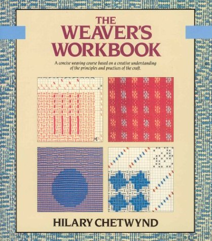 The Weaver's Workbook: A Concise Weaving Course Based On A Creative Understanding Of The ...