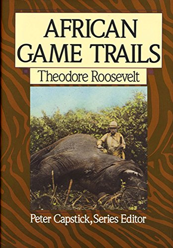9780312021511: African Game Trails: An Account of the African Wanderings of an American Hunter-Naturalist (Capstick Adventure Library)