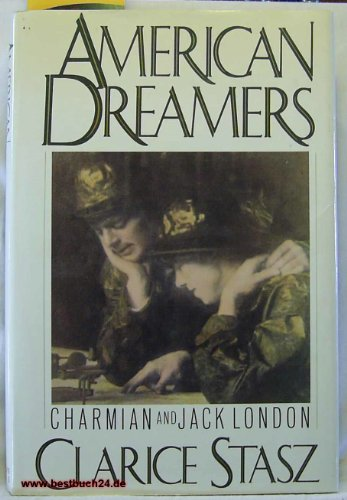 American Dreamers: Charmian and Jack London: Stasz, Clarice