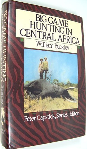 Big Game Hunting in Central Africa (Capstick: Capstick, Peter Hathaway,