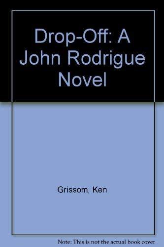 Drop-Off : A John Rodrigue Novel (SIGNED Plus SIGNED LETTER): Grissom, Ken