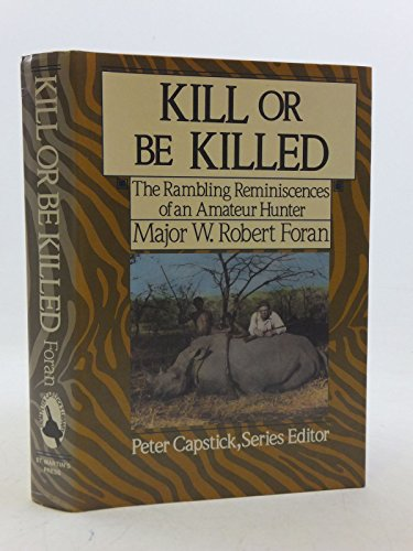Kill or Be Killed: The Rambling Reminiscences of an Amateur Hunter . The Peter Capstick Library: ...
