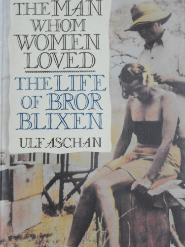 The Man Whom Women Loved: The Life of Bror Blixen: Aschan, Ulf