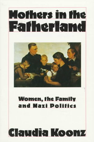 MOTHERS IN THE FATHERLAND : Women, the Family and Nazi Politics
