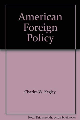 American Foreign Policy : Pattern and Process: Kegley, Charles W.,