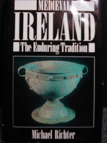 Medieval Ireland: The Enduring Tradition Foreword by Proinseas Ni Chathain