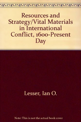 Resources and Strategy/Vital Materials in International Conflict, 1600-Present Day: Lesser, ...