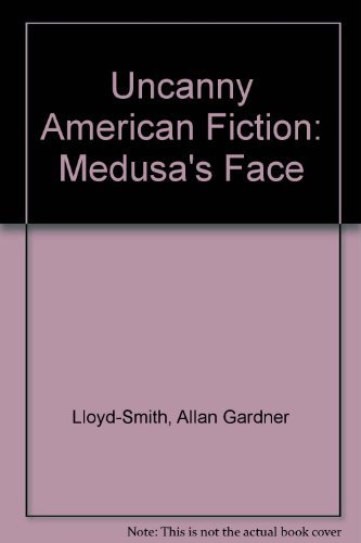 9780312024727: Uncanny American Fiction: Medusa's Face