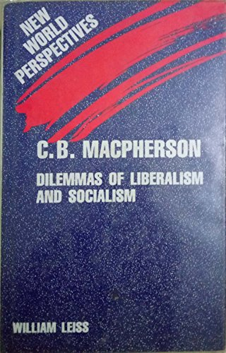 9780312024758: C. B. Macpherson: Dilemmas of Liberalism and Socialism (New World Perspectives)