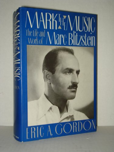 Mark The Music. The Life And Work Of Marc Blitzstein: Gordon, Eric A.