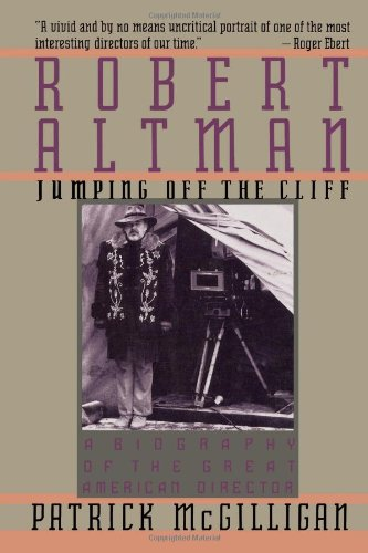 Robert Altman: Jumping Off the Cliff, A Biography of the Great American Director