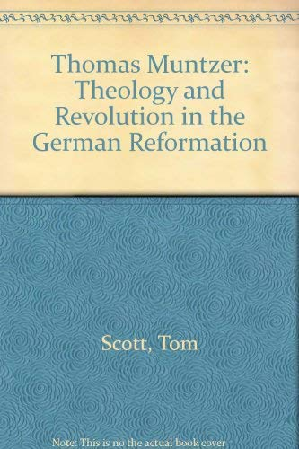 Thomas Muntzer: Theology and Revolution in the German Reformation: Scott, Tom