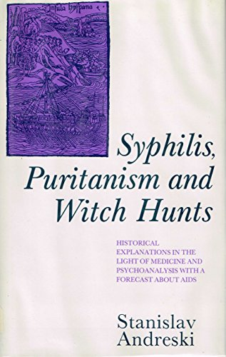 9780312027025: Syphilis, Puritanism and Witch Hunts: Historical Explanations in the Light of Medicine And Psychoanalysis With a Forecast About AIDS