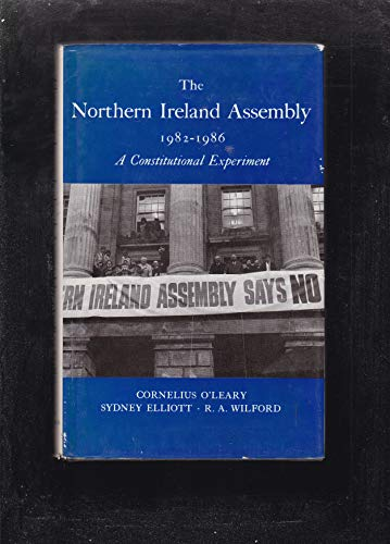 The Northern Ireland Assembly, 1982-1986: A Constitutional: O'Leary, Cornelius, Elliott,