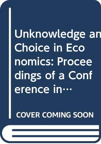 9780312027681: Unknowledge and Choice in Economics: Proceedings of a Conference in Honour of G.L.S. Shackle